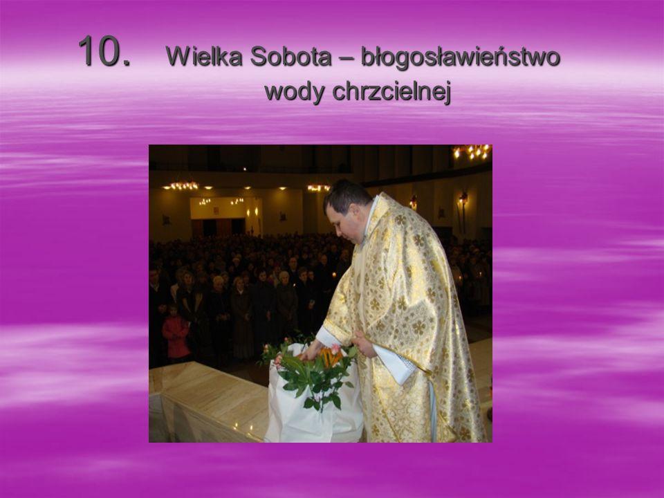 10.Wielka Sobota – błogosławieństwo wody chrzcielnej 10.