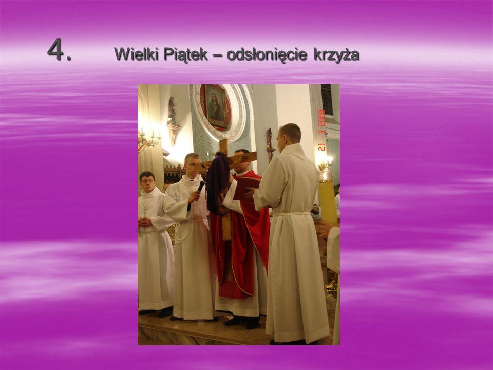 4. Wielki Piątek – odsłonięcie krzyża 4. Wielki Piątek – odsłonięcie krzyża