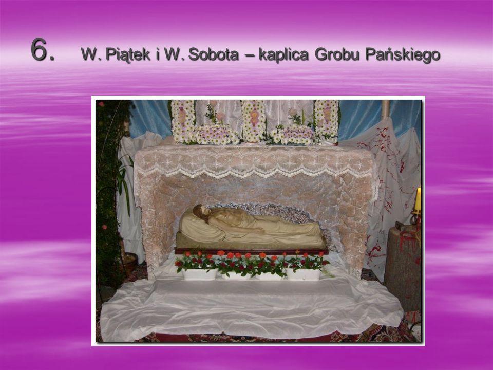 6.W. Piątek i W. Sobota – kaplica Grobu Pańskiego 6.