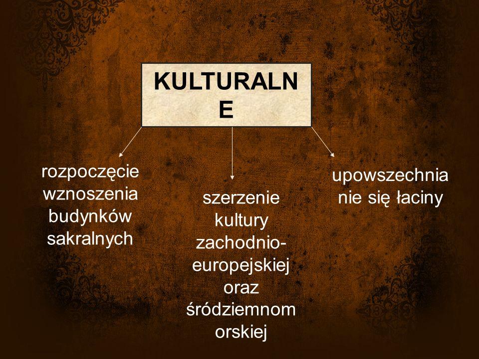 KULTURALN E rozpoczęcie wznoszenia budynków sakralnych szerzenie kultury zachodnio- europejskiej oraz śródziemnom orskiej upowszechnia nie się łaciny