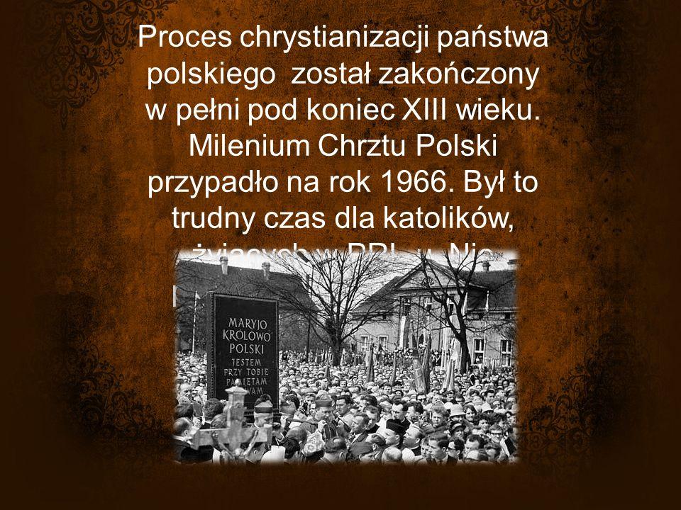 Proces chrystianizacji państwa polskiego został zakończony w pełni pod koniec XIII wieku.