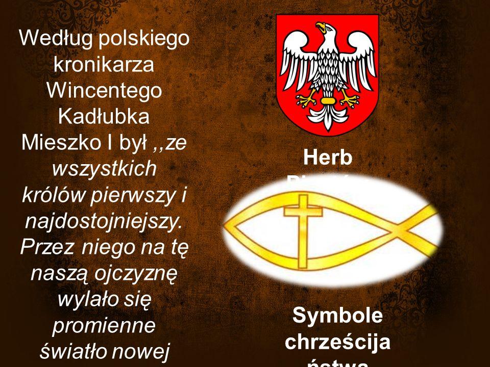 Według polskiego kronikarza Wincentego Kadłubka Mieszko I był,,ze wszystkich królów pierwszy i najdostojniejszy.