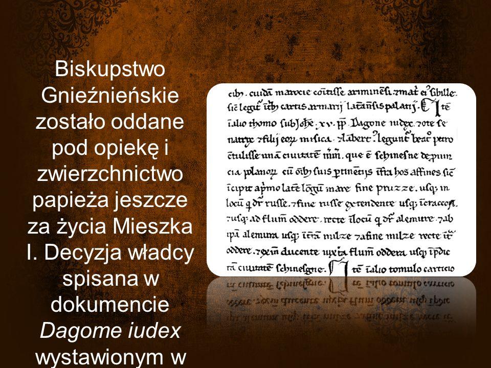 Biskupstwo Gnieźnieńskie zostało oddane pod opiekę i zwierzchnictwo papieża jeszcze za życia Mieszka I.