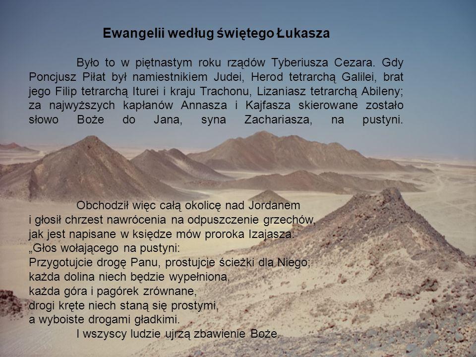 Ewangelii według świętego Łukasza Było to w piętnastym roku rządów Tyberiusza Cezara. Gdy Poncjusz Piłat był namiestnikiem Judei, Herod tetrarchą Gali