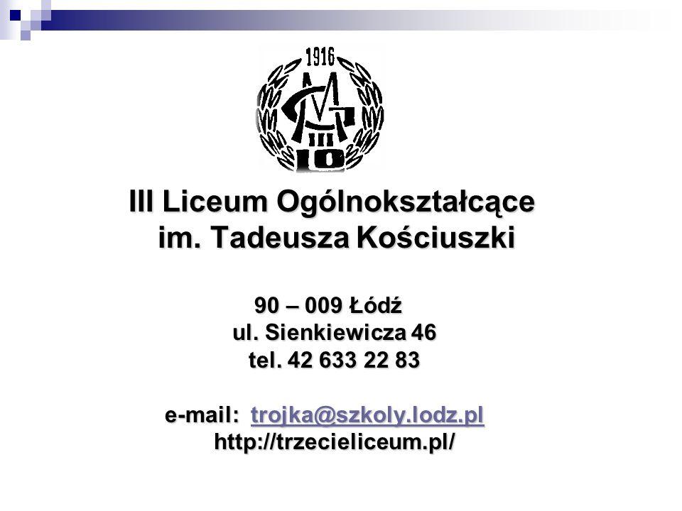III Liceum Ogólnokształcące III Liceum Ogólnokształcące im. Tadeusza Kościuszki im. Tadeusza Kościuszki 90 – 009 Łódź 90 – 009 Łódź ul. Sienkiewicza 4