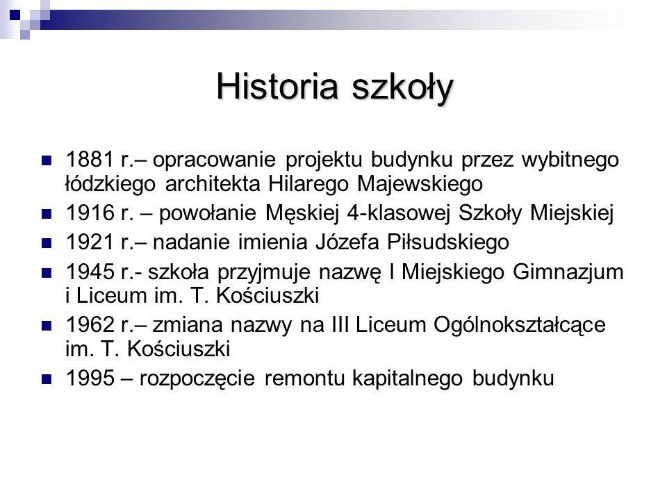 Historia szkoły 1881 r.– opracowanie projektu budynku przez wybitnego łódzkiego architekta Hilarego Majewskiego 1916 r. – powołanie Męskiej 4-klasowej