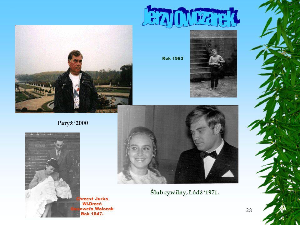 28 Paryż '2000 Ślub cywilny, Łódź '1971. Jurek Chrzest Jurka Wł.Drzeń Genowefa Walczak Rok 1947.