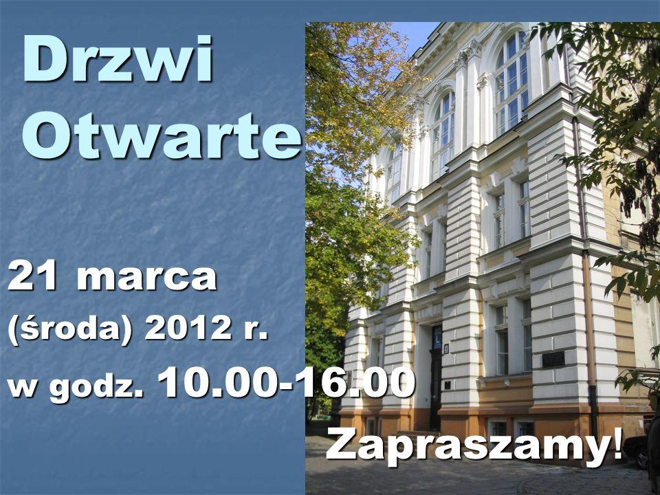 Drzwi Otwarte 21 marca (środa) 2012 r. w godz. 10.00-16.00 Zapraszamy ! Zapraszamy !