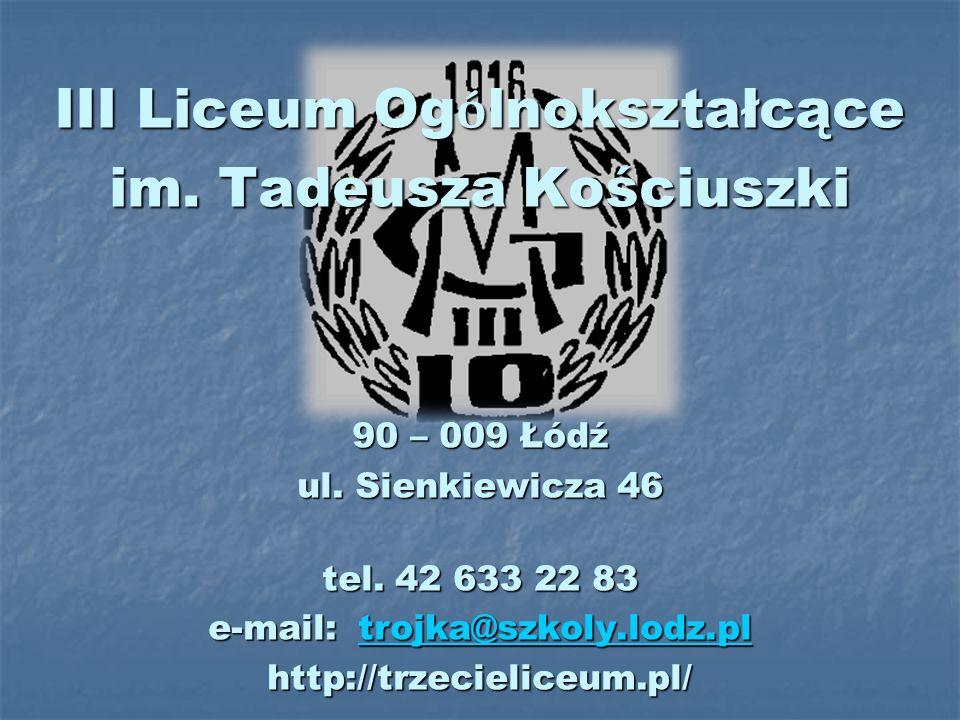 III Liceum Og ó lnokształcące im.Tadeusza Kościuszki 90 – 009 Łódź ul.