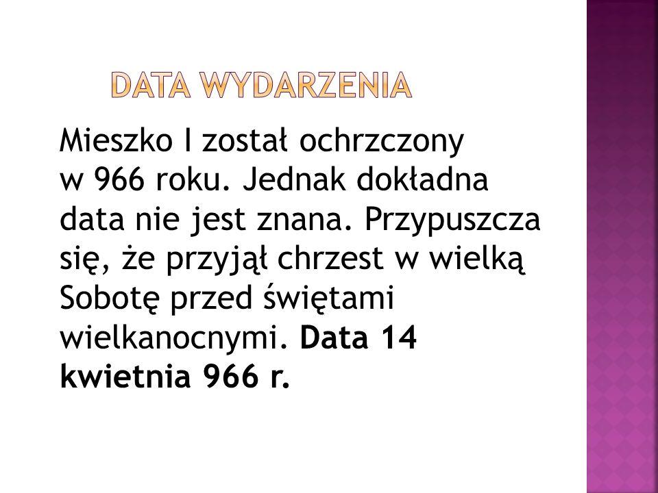 Mieszko I został ochrzczony w 966 roku.Jednak dokładna data nie jest znana.