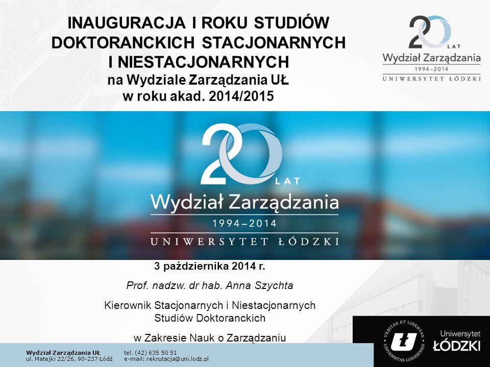 Wydział Zarządzania UŁtel. (42) 635 50 51 ul. Matejki 22/26, 90-237 Łódźe-mail: rekrutacja@uni.lodz.pl INAUGURACJA I ROKU STUDIÓW DOKTORANCKICH STACJO