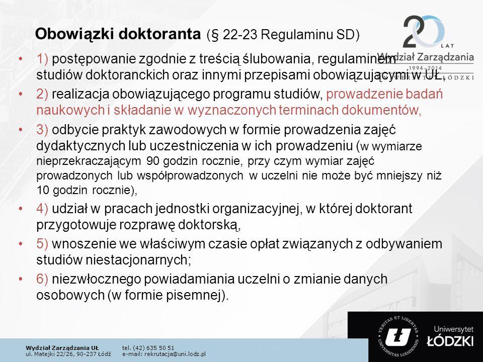 Wydział Zarządzania UŁtel. (42) 635 50 51 ul. Matejki 22/26, 90-237 Łódźe-mail: rekrutacja@uni.lodz.pl Obowiązki doktoranta (§ 22-23 Regulaminu SD) 1)