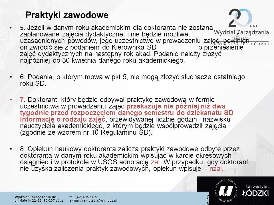 Wydział Zarządzania UŁtel. (42) 635 50 51 ul. Matejki 22/26, 90-237 Łódźe-mail: rekrutacja@uni.lodz.pl 5. Jeżeli w danym roku akademickim dla doktoran
