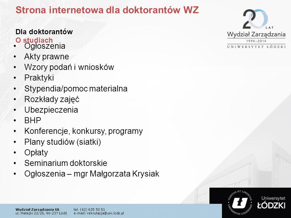 Wydział Zarządzania UŁtel. (42) 635 50 51 ul. Matejki 22/26, 90-237 Łódźe-mail: rekrutacja@uni.lodz.pl Strona internetowa dla doktorantów WZ Dla dokto