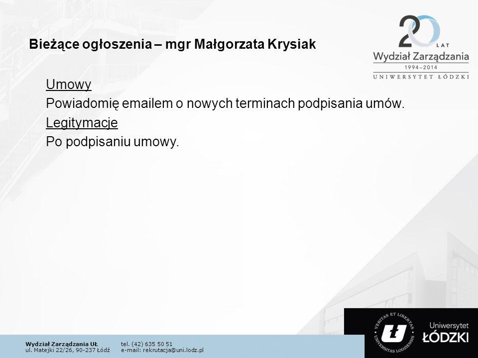 Wydział Zarządzania UŁtel. (42) 635 50 51 ul. Matejki 22/26, 90-237 Łódźe-mail: rekrutacja@uni.lodz.pl Bieżące ogłoszenia – mgr Małgorzata Krysiak Umo