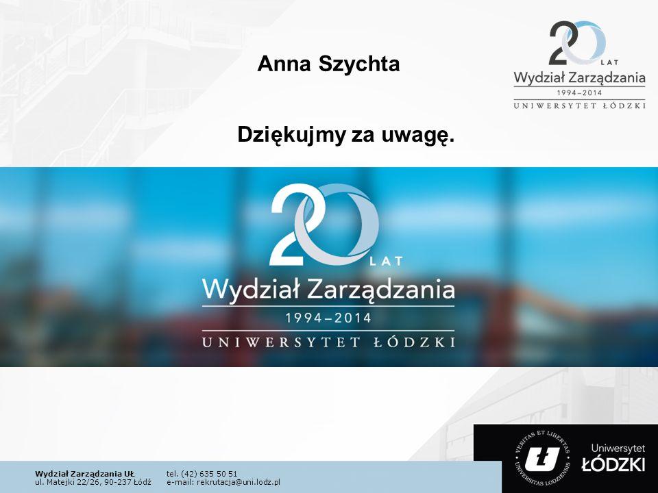 Wydział Zarządzania UŁtel. (42) 635 50 51 ul. Matejki 22/26, 90-237 Łódźe-mail: rekrutacja@uni.lodz.pl Dziękujmy za uwagę. Anna Szychta
