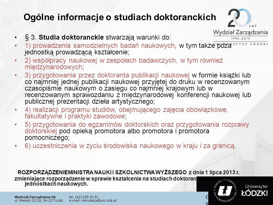 Wydział Zarządzania UŁtel. (42) 635 50 51 ul. Matejki 22/26, 90-237 Łódźe-mail: rekrutacja@uni.lodz.pl § 3. Studia doktoranckie stwarzają warunki do: