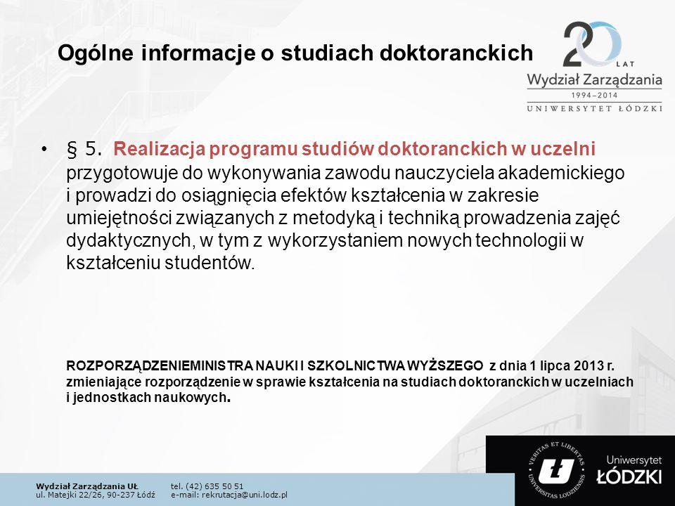 Wydział Zarządzania UŁtel. (42) 635 50 51 ul. Matejki 22/26, 90-237 Łódźe-mail: rekrutacja@uni.lodz.pl § 5. Realizacja programu studiów doktoranckich