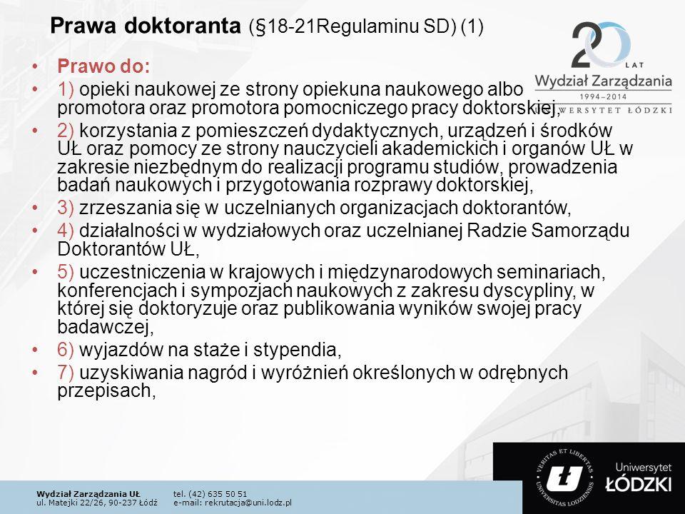 Wydział Zarządzania UŁtel. (42) 635 50 51 ul. Matejki 22/26, 90-237 Łódźe-mail: rekrutacja@uni.lodz.pl Prawa doktoranta (§18-21Regulaminu SD) (1) Praw