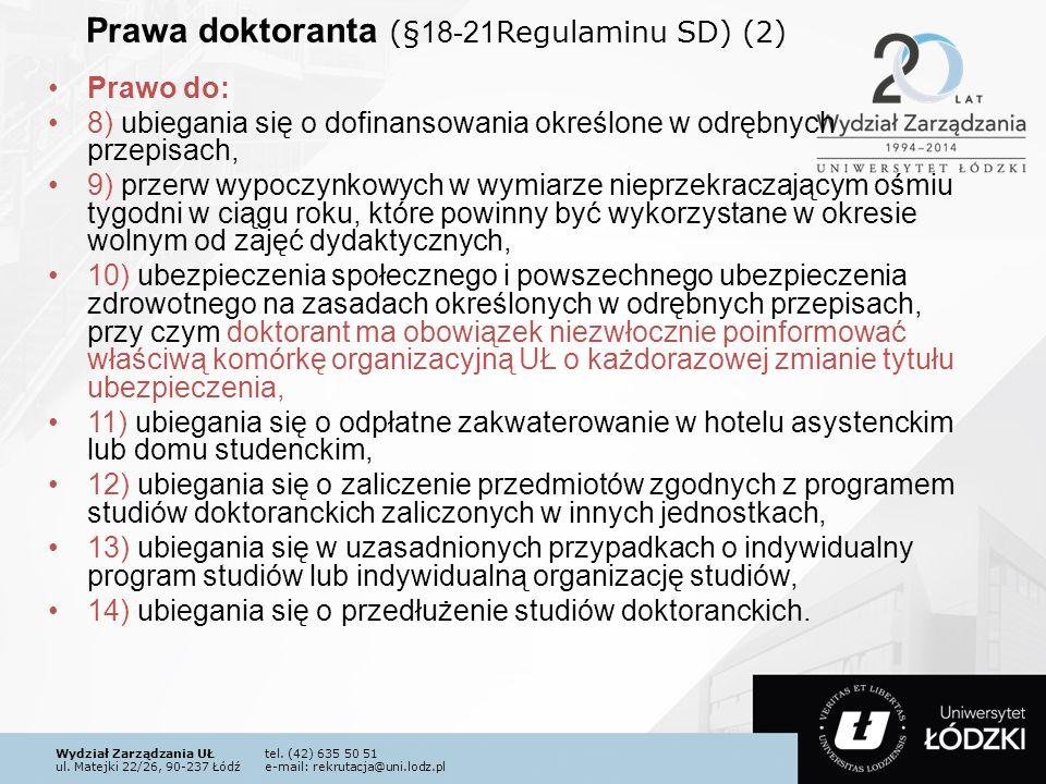 Wydział Zarządzania UŁtel. (42) 635 50 51 ul. Matejki 22/26, 90-237 Łódźe-mail: rekrutacja@uni.lodz.pl Prawa doktoranta ( §18-21 Regulaminu SD) (2) Pr