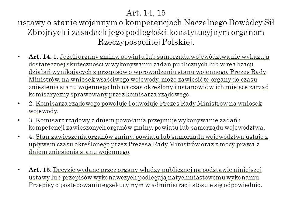 Art. 14, 15 ustawy o stanie wojennym o kompetencjach Naczelnego Dowódcy Sił Zbrojnych i zasadach jego podległości konstytucyjnym organom Rzeczypospoli