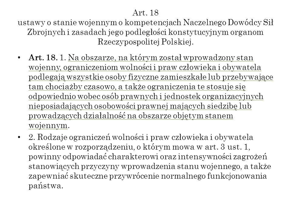 Art. 18 ustawy o stanie wojennym o kompetencjach Naczelnego Dowódcy Sił Zbrojnych i zasadach jego podległości konstytucyjnym organom Rzeczypospolitej