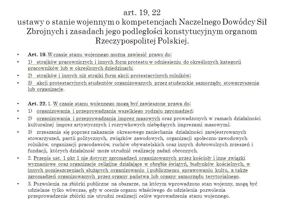 art. 19, 22 ustawy o stanie wojennym o kompetencjach Naczelnego Dowódcy Sił Zbrojnych i zasadach jego podległości konstytucyjnym organom Rzeczypospoli