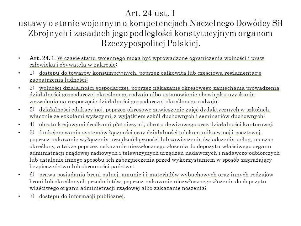 Art. 24 ust. 1 ustawy o stanie wojennym o kompetencjach Naczelnego Dowódcy Sił Zbrojnych i zasadach jego podległości konstytucyjnym organom Rzeczyposp