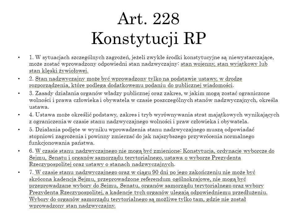 Art. 228 Konstytucji RP 1. W sytuacjach szczególnych zagrożeń, jeżeli zwykłe środki konstytucyjne są niewystarczające, może zostać wprowadzony odpowie
