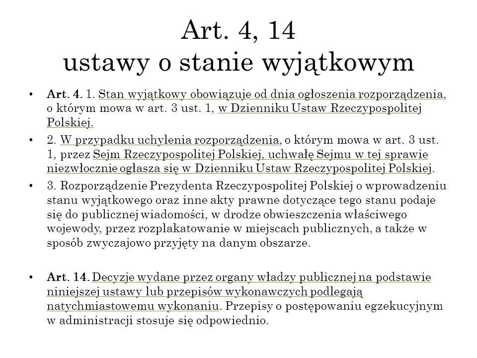 Art. 4, 14 ustawy o stanie wyjątkowym Art. 4. 1. Stan wyjątkowy obowiązuje od dnia ogłoszenia rozporządzenia, o którym mowa w art. 3 ust. 1, w Dzienni