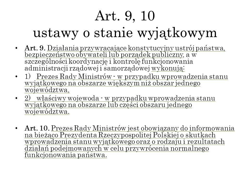Art. 9, 10 ustawy o stanie wyjątkowym Art. 9. Działania przywracające konstytucyjny ustrój państwa, bezpieczeństwo obywateli lub porządek publiczny, a