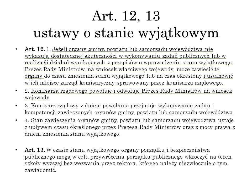 Art. 12, 13 ustawy o stanie wyjątkowym Art. 12. 1. Jeżeli organy gminy, powiatu lub samorządu województwa nie wykazują dostatecznej skuteczności w wyk