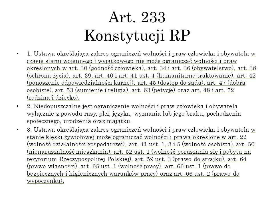 Art. 233 Konstytucji RP 1. Ustawa określająca zakres ograniczeń wolności i praw człowieka i obywatela w czasie stanu wojennego i wyjątkowego nie może