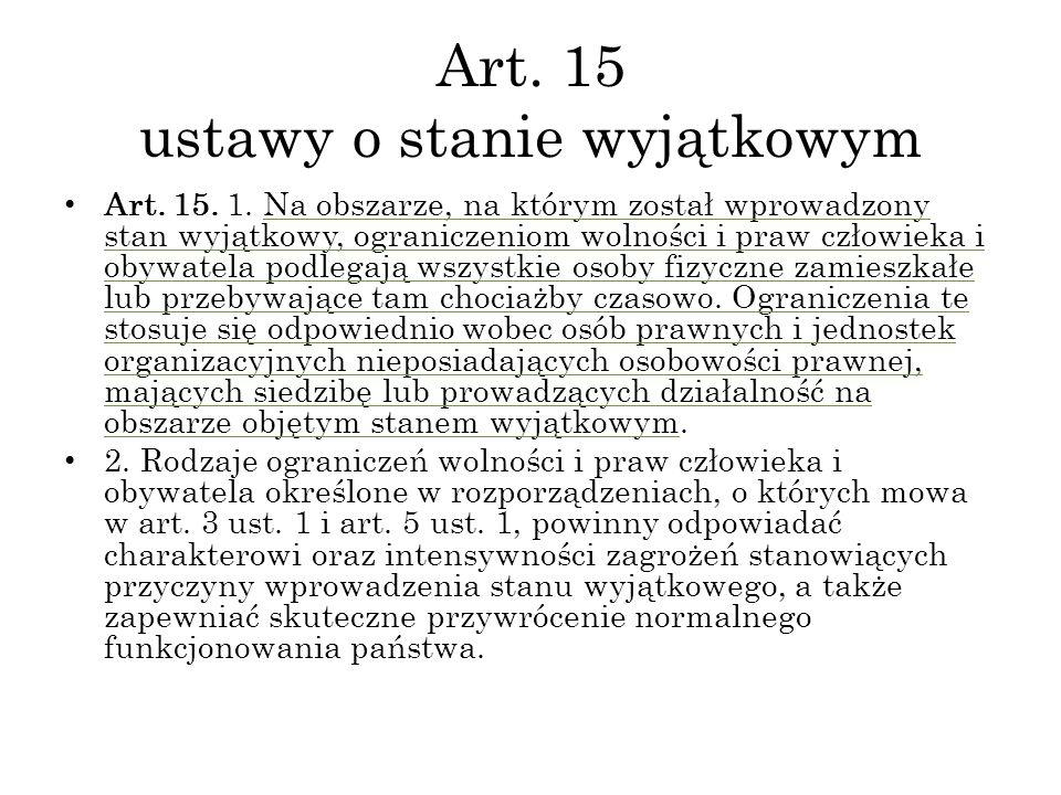 Art. 15 ustawy o stanie wyjątkowym Art. 15. 1. Na obszarze, na którym został wprowadzony stan wyjątkowy, ograniczeniom wolności i praw człowieka i oby