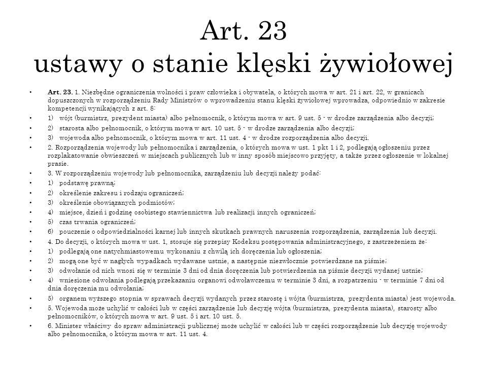 Art. 23 ustawy o stanie klęski żywiołowej Art. 23. 1. Niezbędne ograniczenia wolności i praw człowieka i obywatela, o których mowa w art. 21 i art. 22