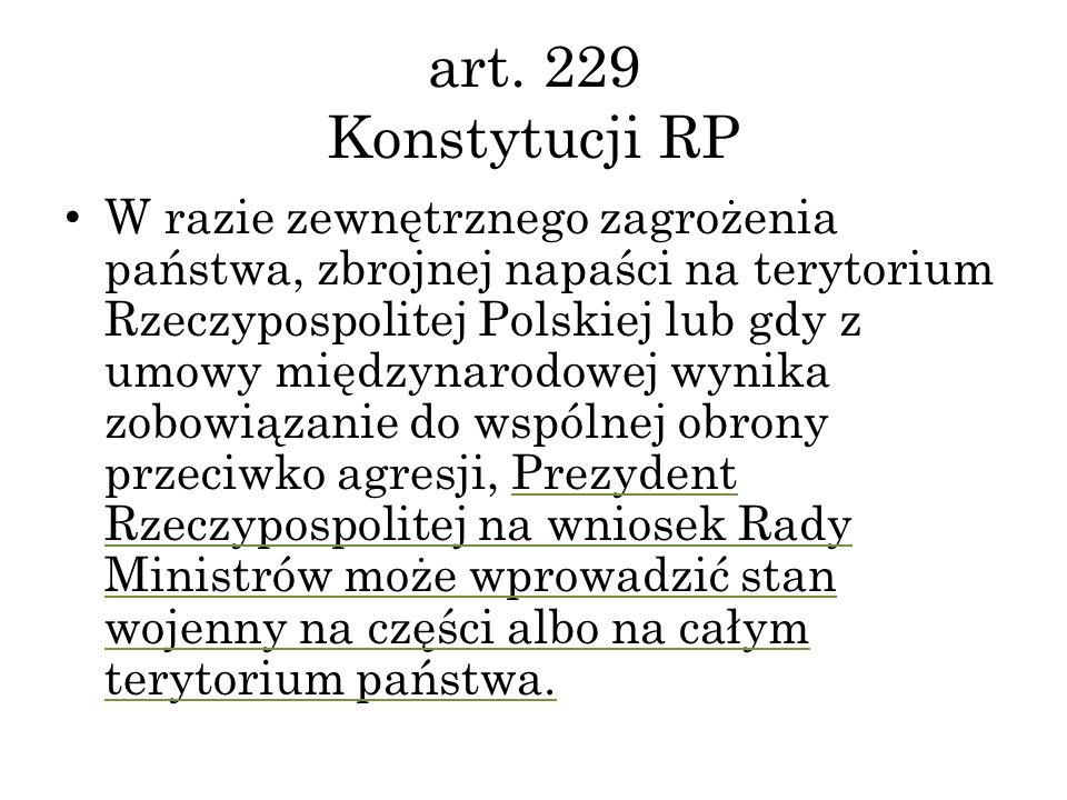 art. 229 Konstytucji RP W razie zewnętrznego zagrożenia państwa, zbrojnej napaści na terytorium Rzeczypospolitej Polskiej lub gdy z umowy międzynarodo