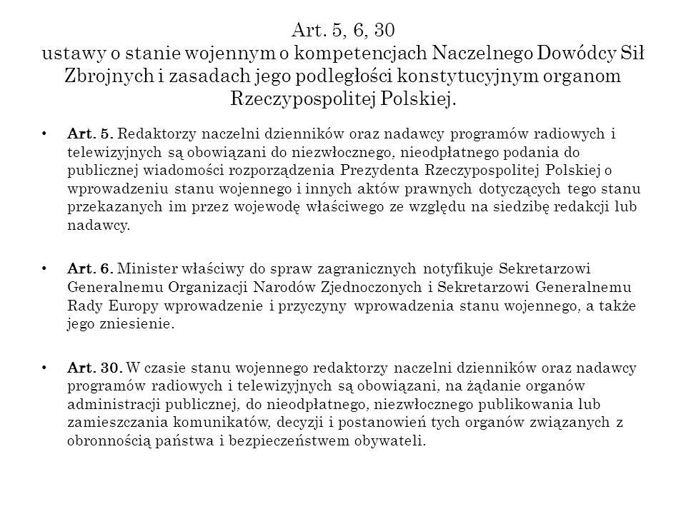 Art. 5, 6, 30 ustawy o stanie wojennym o kompetencjach Naczelnego Dowódcy Sił Zbrojnych i zasadach jego podległości konstytucyjnym organom Rzeczypospo