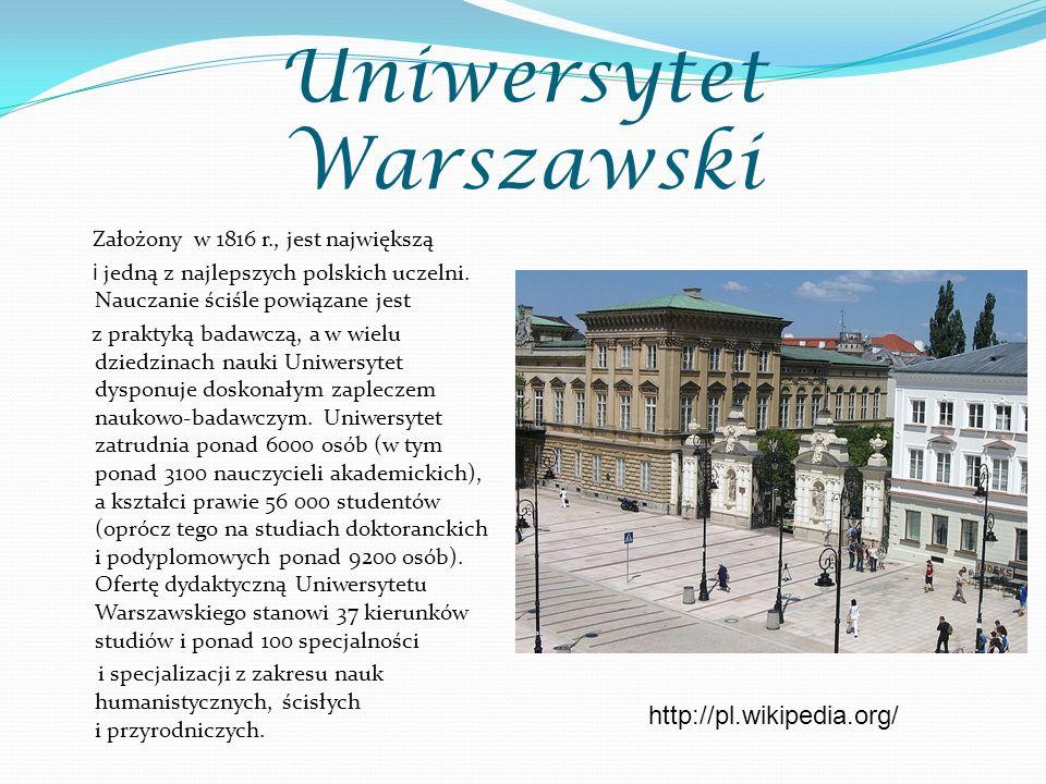 Uniwersytet Warszawski Założony w 1816 r., jest największą i jedną z najlepszych polskich uczelni. Nauczanie ściśle powiązane jest z praktyką badawczą