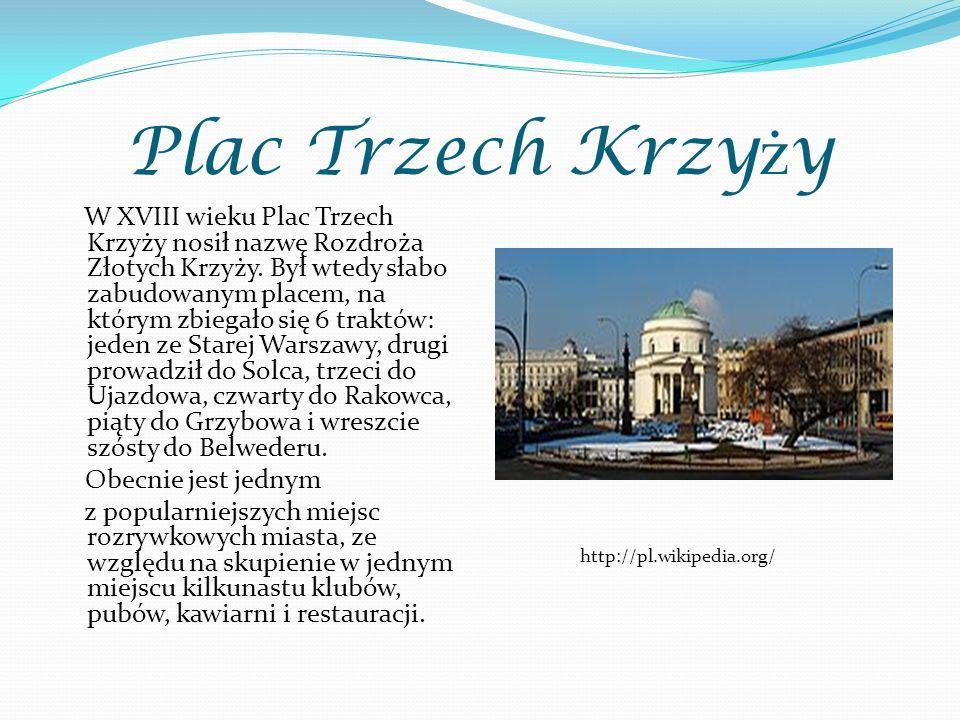 Plac Trzech Krzy ż y W XVIII wieku Plac Trzech Krzyży nosił nazwę Rozdroża Złotych Krzyży. Był wtedy słabo zabudowanym placem, na którym zbiegało się