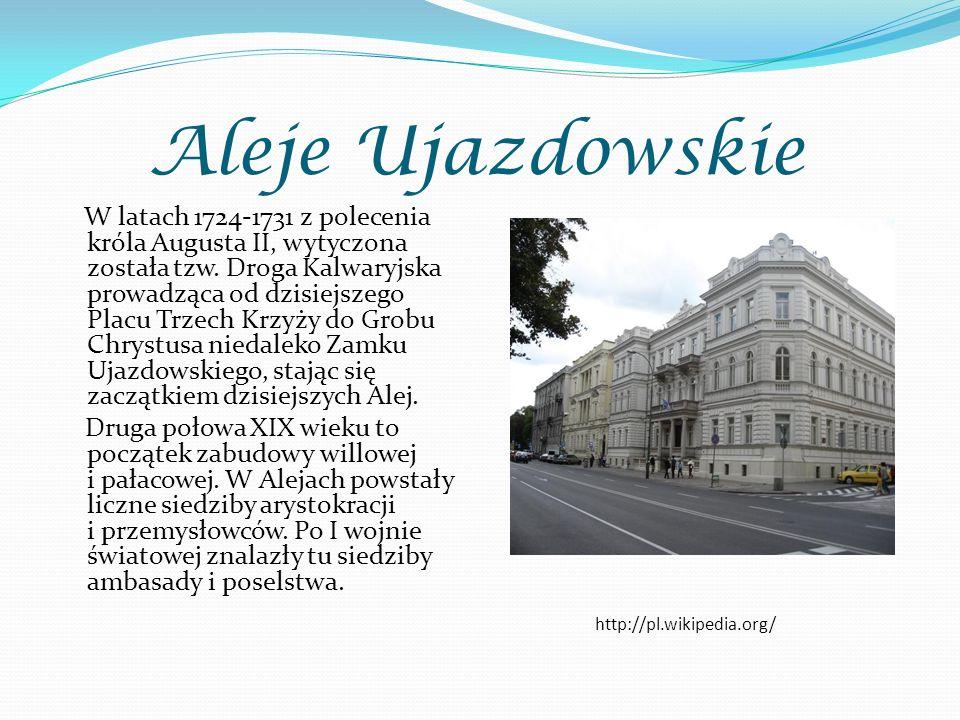 Aleje Ujazdowskie W latach 1724-1731 z polecenia króla Augusta II, wytyczona została tzw. Droga Kalwaryjska prowadząca od dzisiejszego Placu Trzech Kr