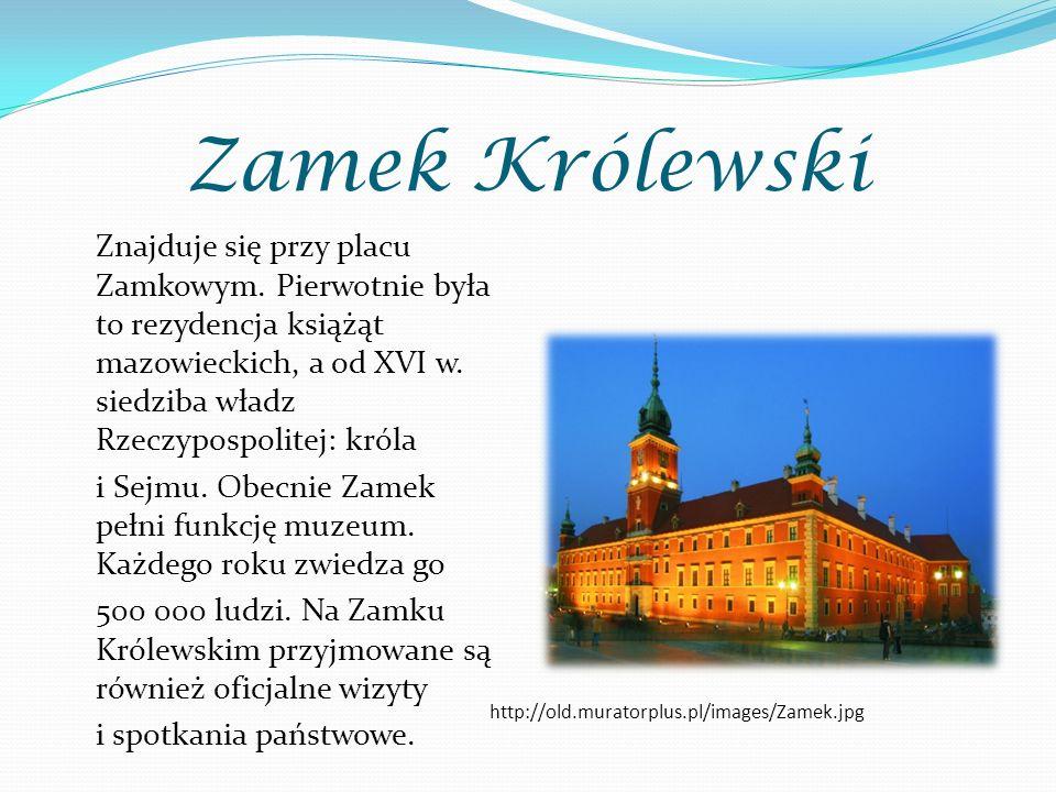 Zamek Królewski Znajduje się przy placu Zamkowym. Pierwotnie była to rezydencja książąt mazowieckich, a od XVI w. siedziba władz Rzeczypospolitej: kró