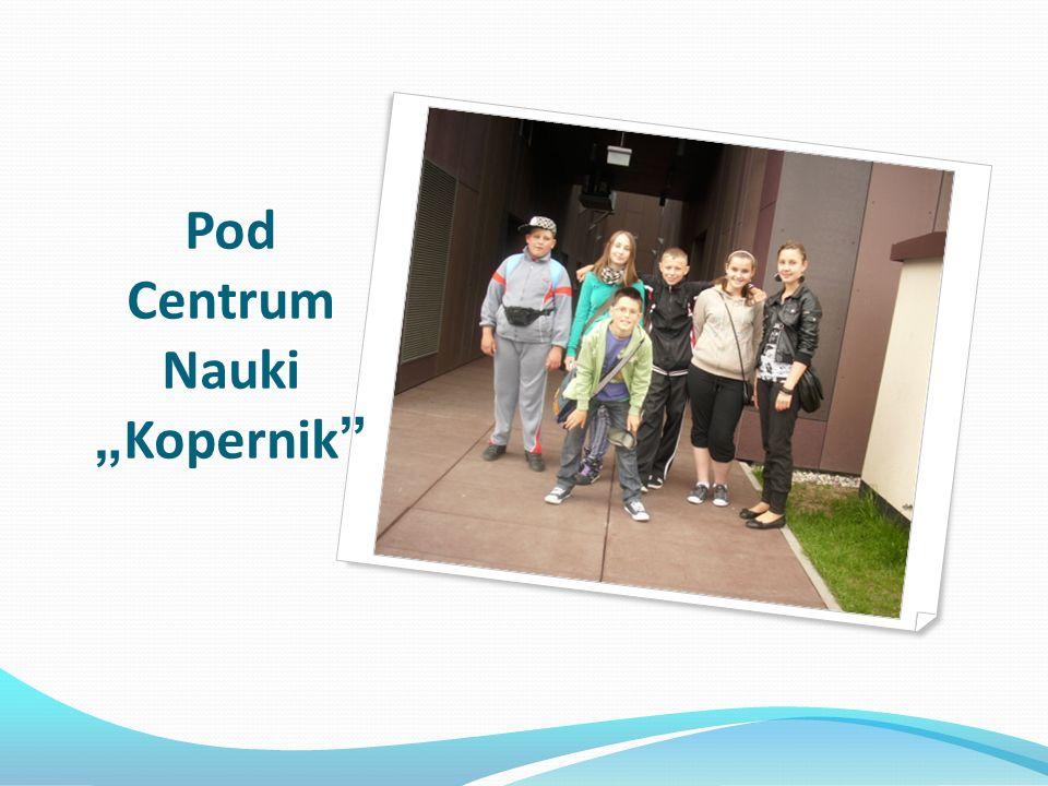 "Pod Centrum Nauki "" Kopernik"