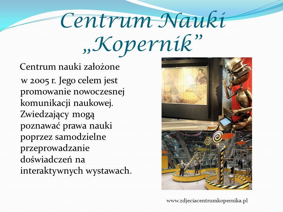 """Centrum Nauki """"Kopernik"""" Centrum nauki założone w 2005 r. Jego celem jest promowanie nowoczesnej komunikacji naukowej. Zwiedzający mogą poznawać prawa"""