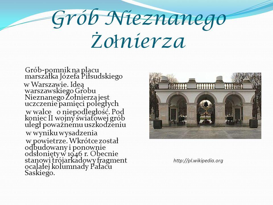 Grób Nieznanego Ż o ł nierza Grób-pomnik na placu marszałka Józefa Piłsudskiego w Warszawie. Ideą warszawskiego Grobu Nieznanego Żołnierza jest uczcze