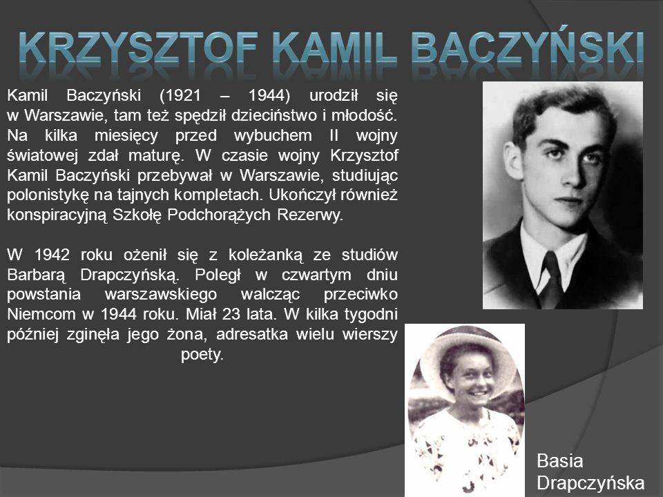 Kamil Baczyński (1921 – 1944) urodził się w Warszawie, tam też spędził dzieciństwo i młodość.