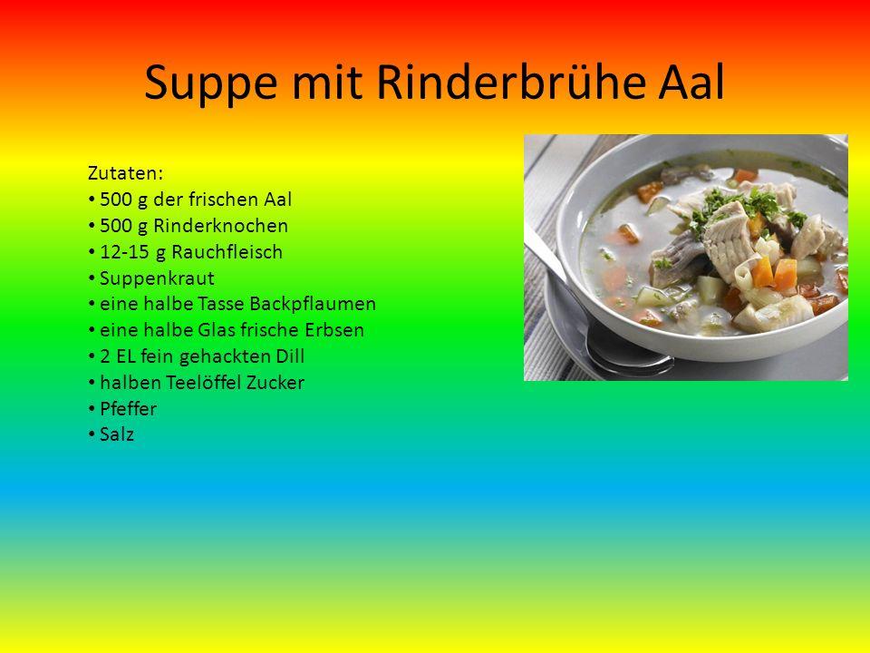 Suppe mit Rinderbrühe Aal Zutaten: 500 g der frischen Aal 500 g Rinderknochen 12-15 g Rauchfleisch Suppenkraut eine halbe Tasse Backpflaumen eine halbe Glas frische Erbsen 2 EL fein gehackten Dill halben Teelöffel Zucker Pfeffer Salz