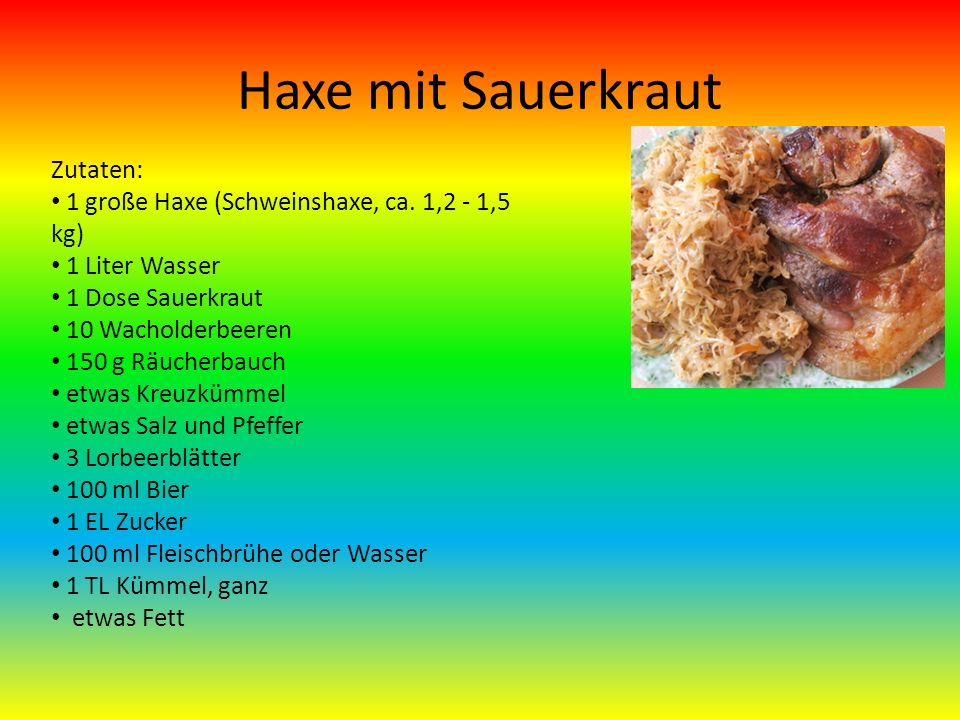Haxe mit Sauerkraut Zutaten: 1 große Haxe (Schweinshaxe, ca.