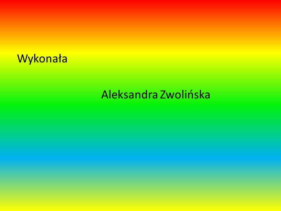Wykonała Aleksandra Zwolińska