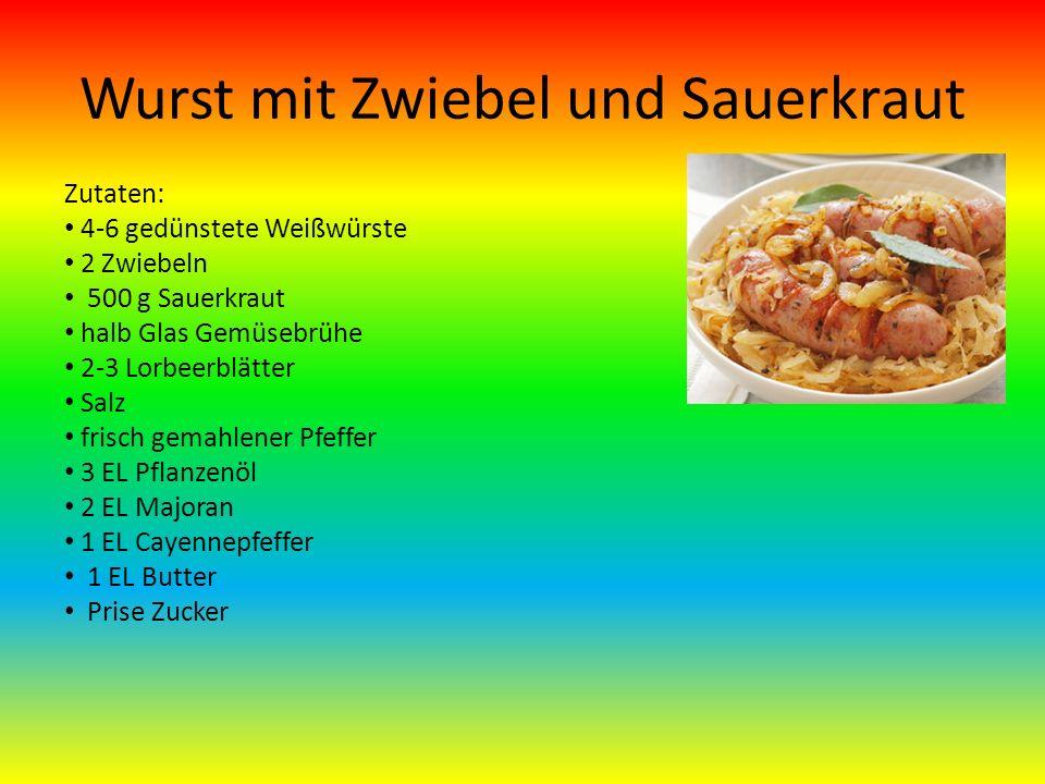 Wurst mit Zwiebel und Sauerkraut Zutaten: 4-6 gedünstete Weißwürste 2 Zwiebeln 500 g Sauerkraut halb Glas Gemüsebrühe 2-3 Lorbeerblätter Salz frisch gemahlener Pfeffer 3 EL Pflanzenöl 2 EL Majoran 1 EL Cayennepfeffer 1 EL Butter Prise Zucker