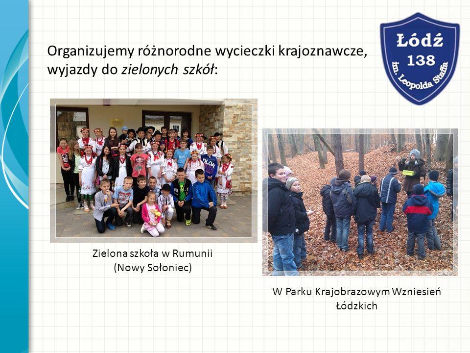 Zielona szkoła w Rumunii (Nowy Sołoniec) wycieczka Organizujemy różnorodne wycieczki krajoznawcze, wyjazdy do zielonych szkół: W Parku Krajobrazowym Wzniesień Łódzkich